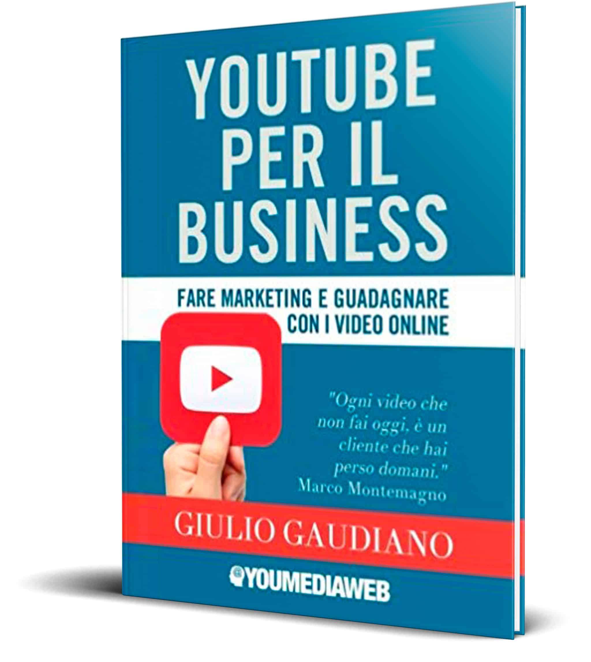 YouTube per il business: Fare marketing e guadagnare con i video online