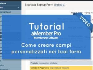 Video Tutorial: Come creare un campo personalizzato per il tuo form su aMember