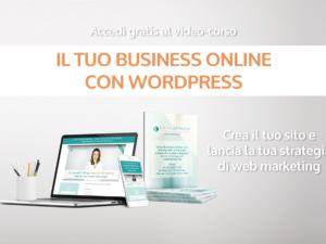 Video Corso gratuito: Il tuo business online con WordPress