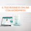 Video Corso gratuito: Il tuo business online con WordPress